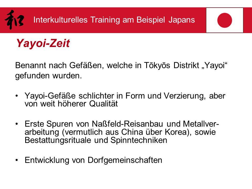 Interkulturelles Training am Beispiel Japans Yayoi-Zeit Benannt nach Gefäßen, welche in Tōkyōs Distrikt Yayoi gefunden wurden. Yayoi-Gefäße schlichter