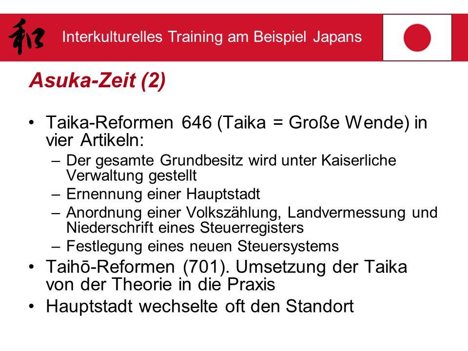 Interkulturelles Training am Beispiel Japans Asuka-Zeit (2) Taika-Reformen 646 (Taika = Große Wende) in vier Artikeln: –Der gesamte Grundbesitz wird u