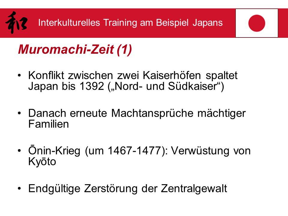 Interkulturelles Training am Beispiel Japans Muromachi-Zeit (1) Konflikt zwischen zwei Kaiserhöfen spaltet Japan bis 1392 (Nord- und Südkaiser) Danach
