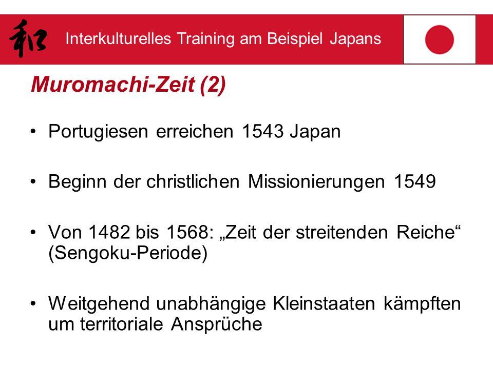 Interkulturelles Training am Beispiel Japans Muromachi-Zeit (2) Portugiesen erreichen 1543 Japan Beginn der christlichen Missionierungen 1549 Von 1482