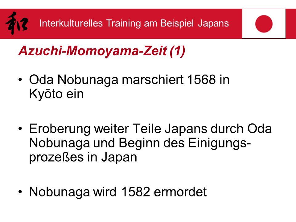 Interkulturelles Training am Beispiel Japans Azuchi-Momoyama-Zeit (1) Oda Nobunaga marschiert 1568 in Kyōto ein Eroberung weiter Teile Japans durch Od