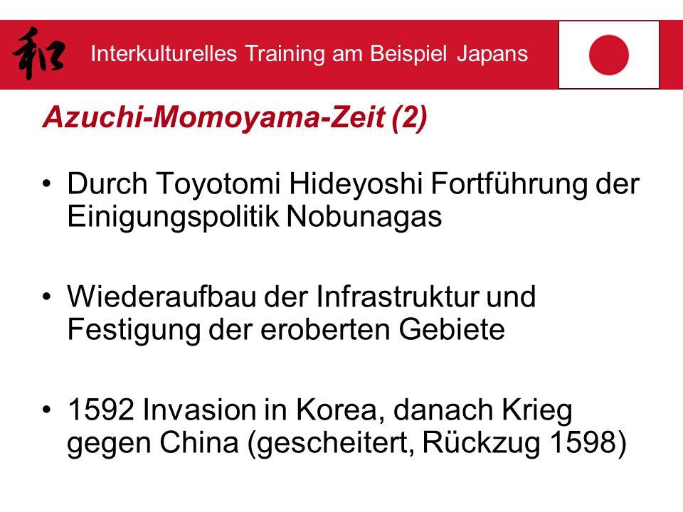 Interkulturelles Training am Beispiel Japans Azuchi-Momoyama-Zeit (2) Durch Toyotomi Hideyoshi Fortführung der Einigungspolitik Nobunagas Wiederaufbau