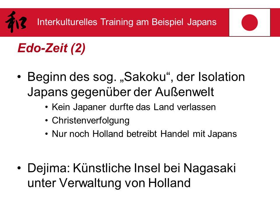 Interkulturelles Training am Beispiel Japans Edo-Zeit (2) Beginn des sog. Sakoku, der Isolation Japans gegenüber der Außenwelt Kein Japaner durfte das
