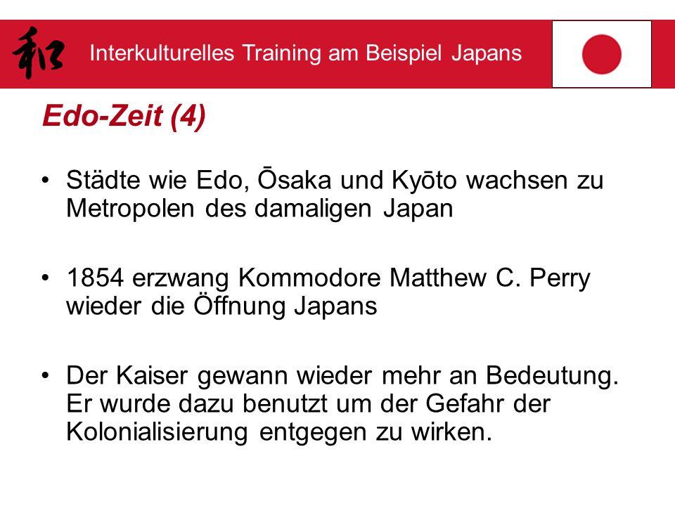 Interkulturelles Training am Beispiel Japans Edo-Zeit (4) Städte wie Edo, Ōsaka und Kyōto wachsen zu Metropolen des damaligen Japan 1854 erzwang Kommo