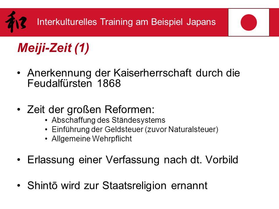 Interkulturelles Training am Beispiel Japans Meiji-Zeit (1) Anerkennung der Kaiserherrschaft durch die Feudalfürsten 1868 Zeit der großen Reformen: Ab