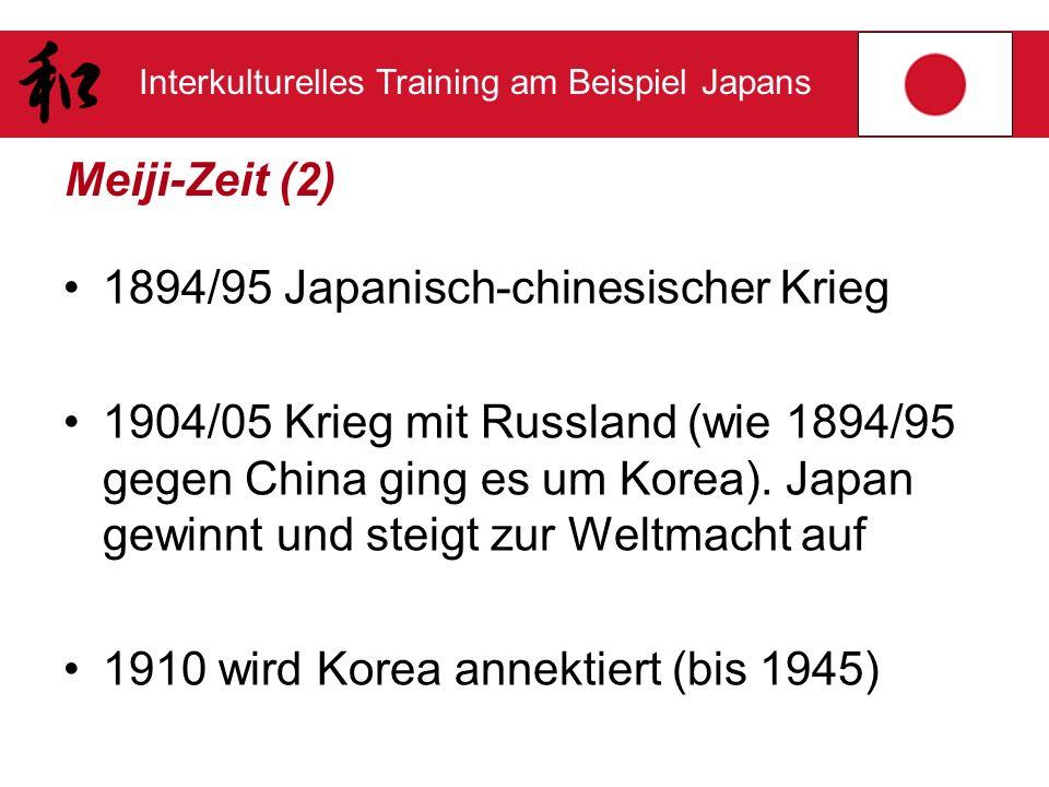 Interkulturelles Training am Beispiel Japans Meiji-Zeit (2) 1894/95 Japanisch-chinesischer Krieg 1904/05 Krieg mit Russland (wie 1894/95 gegen China g
