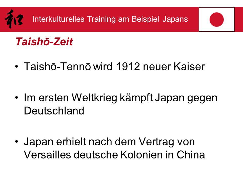 Interkulturelles Training am Beispiel Japans Taishō-Zeit Taishō-Tennō wird 1912 neuer Kaiser Im ersten Weltkrieg kämpft Japan gegen Deutschland Japan