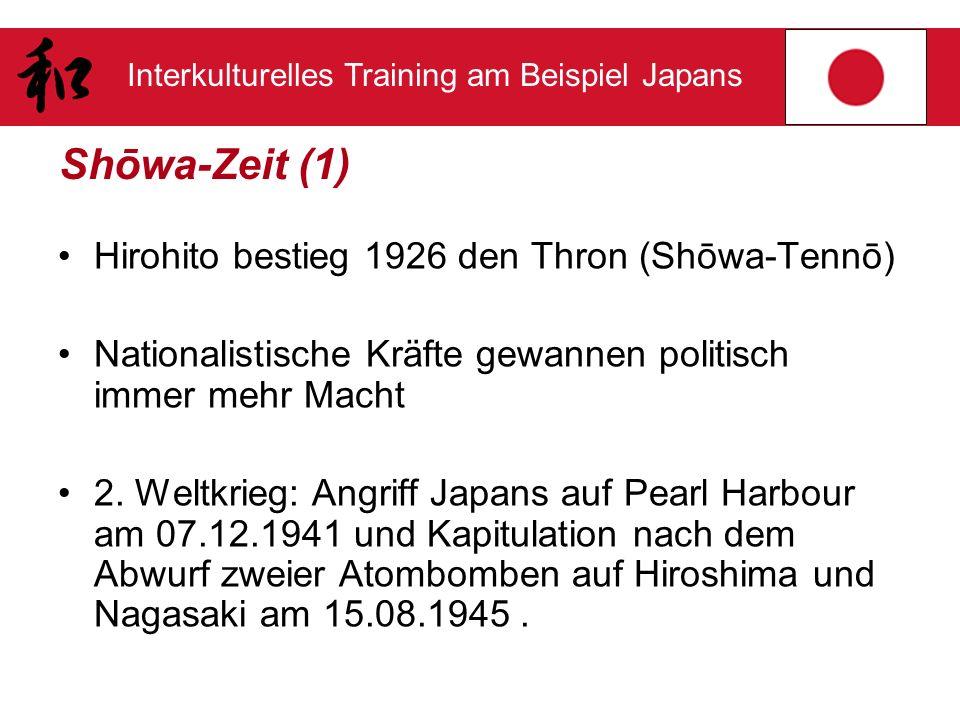 Interkulturelles Training am Beispiel Japans Shōwa-Zeit (1) Hirohito bestieg 1926 den Thron (Shōwa-Tennō) Nationalistische Kräfte gewannen politisch i