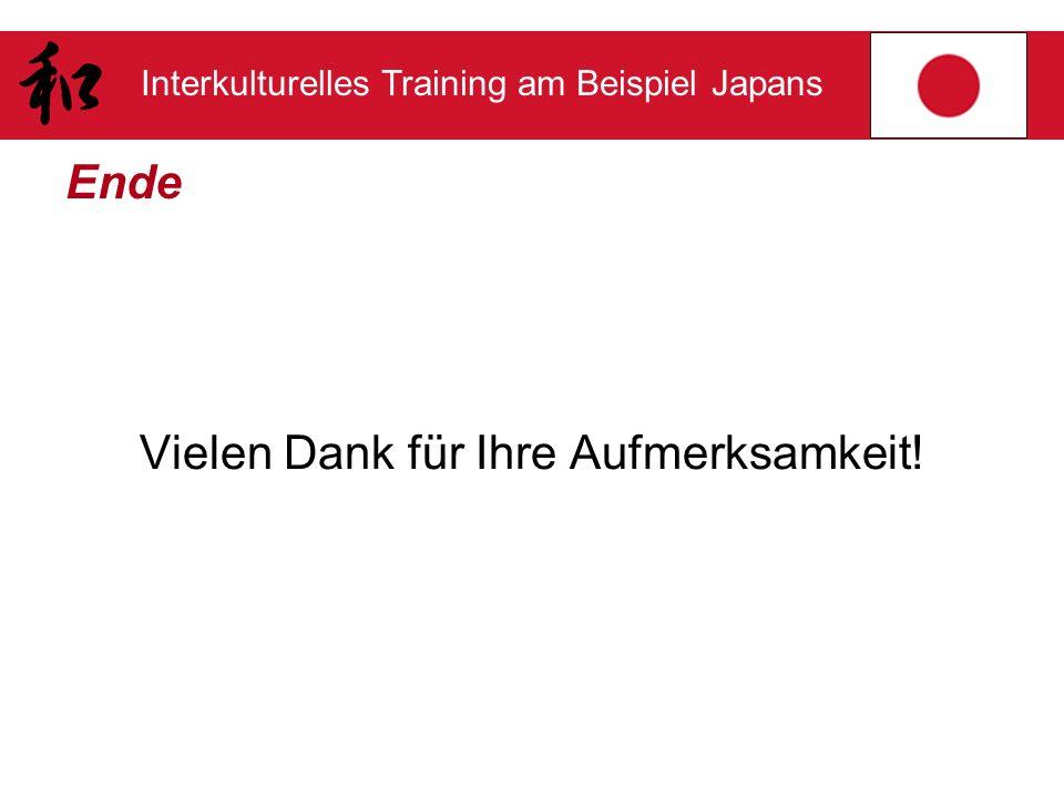 Interkulturelles Training am Beispiel Japans Ende Vielen Dank für Ihre Aufmerksamkeit!