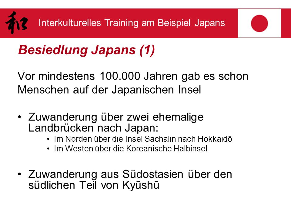 Interkulturelles Training am Beispiel Japans Besiedlung Japans (1) Vor mindestens 100.000 Jahren gab es schon Menschen auf der Japanischen Insel Zuwan
