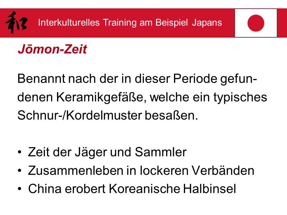 Interkulturelles Training am Beispiel Japans Jōmon-Zeit Benannt nach der in dieser Periode gefun- denen Keramikgefäße, welche ein typisches Schnur-/Ko