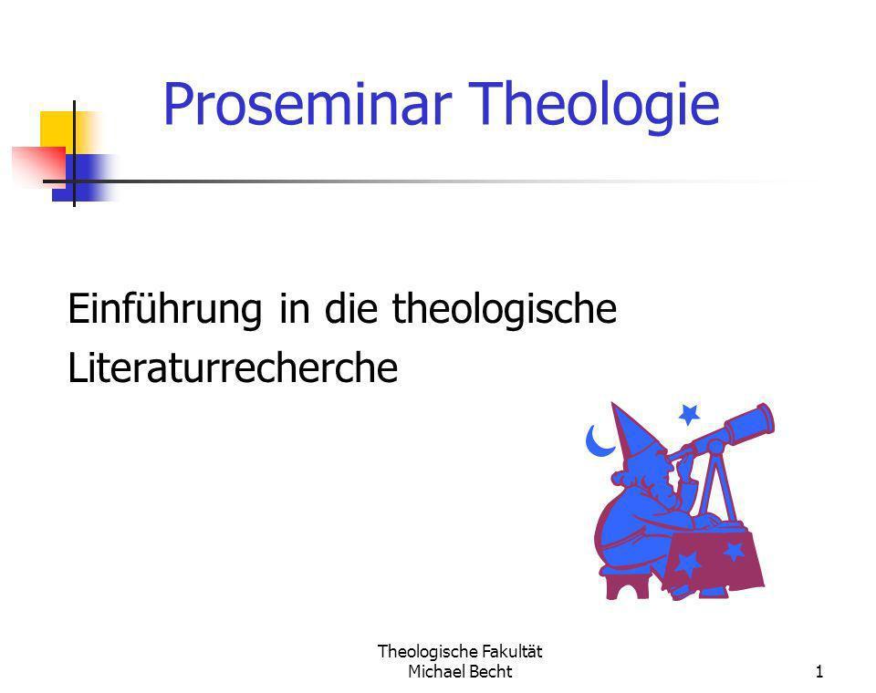 Theologische Fakultät Michael Becht1 Einführung in die theologische Literaturrecherche Proseminar Theologie