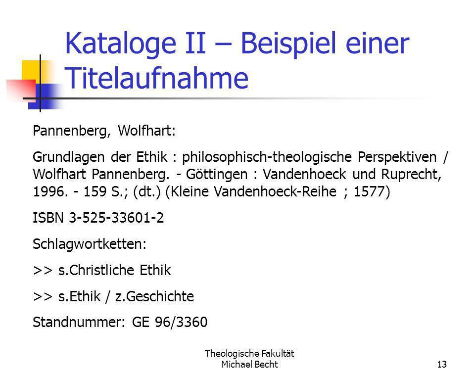 Theologische Fakultät Michael Becht13 Kataloge II – Beispiel einer Titelaufnahme Pannenberg, Wolfhart: Grundlagen der Ethik : philosophisch-theologisc