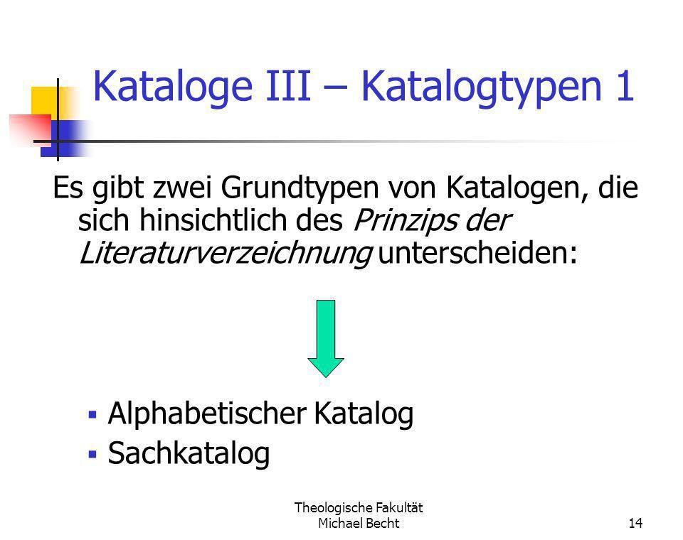 Theologische Fakultät Michael Becht14 Kataloge III – Katalogtypen 1 Es gibt zwei Grundtypen von Katalogen, die sich hinsichtlich des Prinzips der Lite