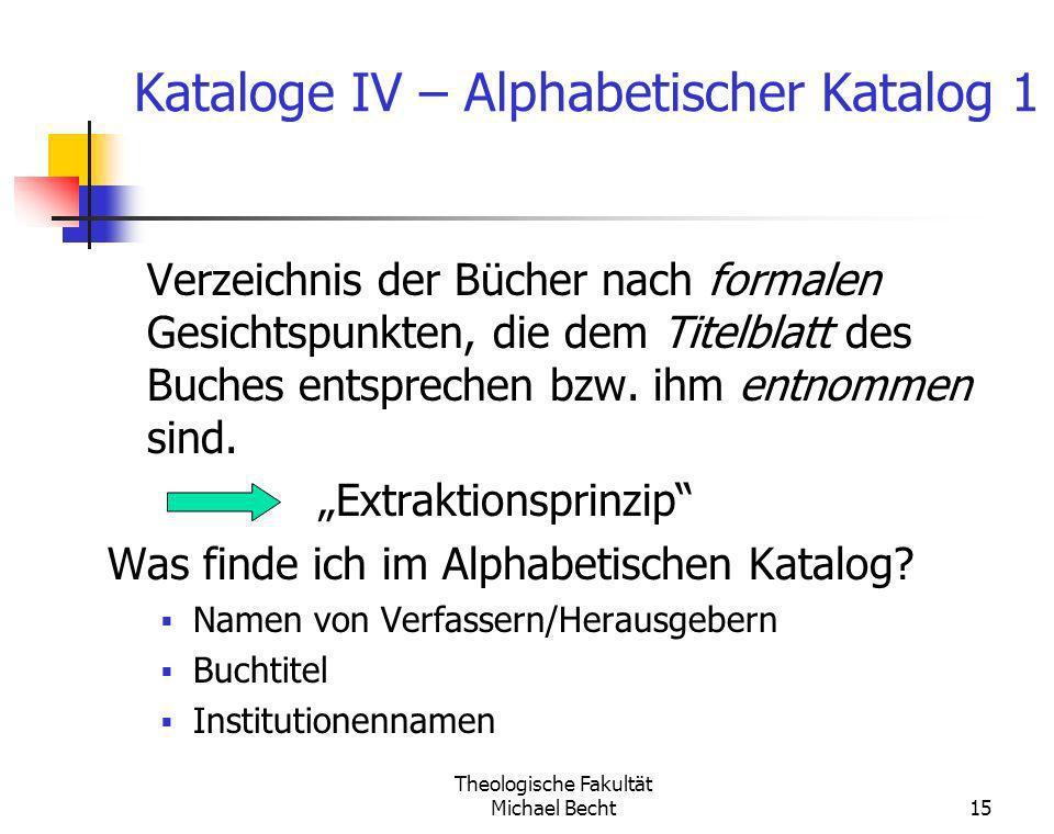 Theologische Fakultät Michael Becht15 Kataloge IV – Alphabetischer Katalog 1 Verzeichnis der Bücher nach formalen Gesichtspunkten, die dem Titelblatt