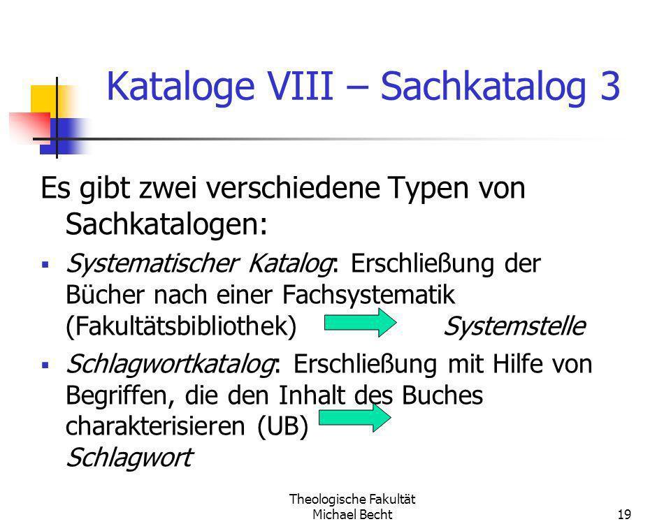 Theologische Fakultät Michael Becht19 Kataloge VIII – Sachkatalog 3 Es gibt zwei verschiedene Typen von Sachkatalogen: Systematischer Katalog: Erschli
