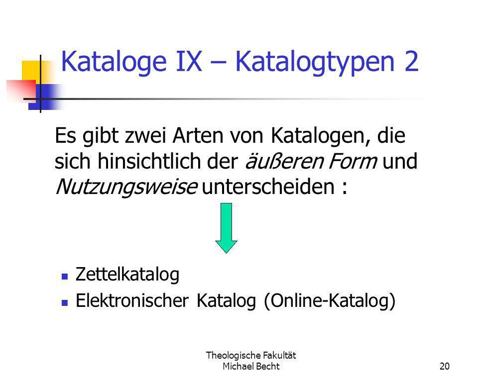Theologische Fakultät Michael Becht20 Kataloge IX – Katalogtypen 2 Es gibt zwei Arten von Katalogen, die sich hinsichtlich der äußeren Form und Nutzun