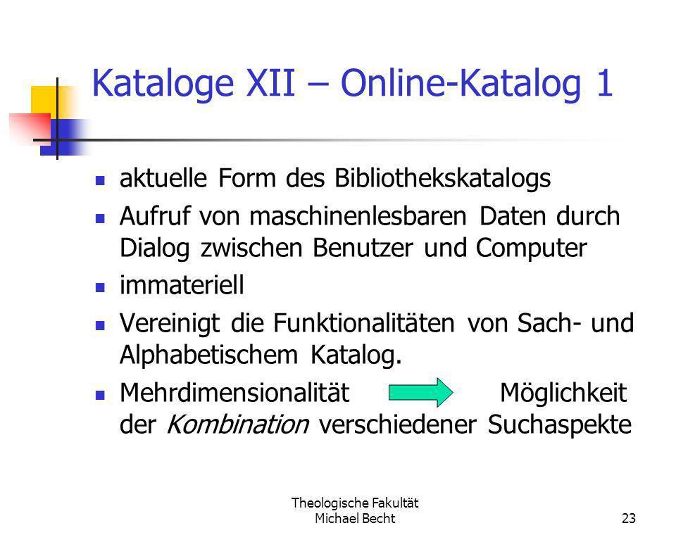 Theologische Fakultät Michael Becht23 Kataloge XII – Online-Katalog 1 aktuelle Form des Bibliothekskatalogs Aufruf von maschinenlesbaren Daten durch D