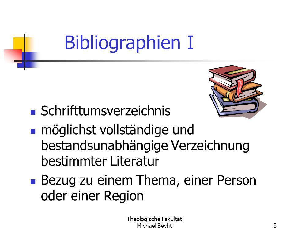 Theologische Fakultät Michael Becht3 Bibliographien I Schrifttumsverzeichnis möglichst vollständige und bestandsunabhängige Verzeichnung bestimmter Li