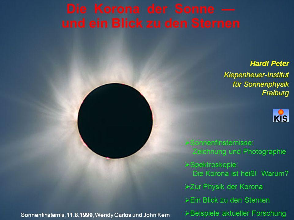Die Korona der Sonne und ein Blick zu den Sternen Hardi Peter Kiepenheuer-Institut für Sonnenphysik Freiburg Sonnenfinsternis, 11.8.1999, Wendy Carlos