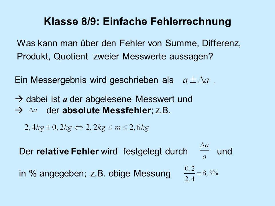 Klasse 8/9: Einfache Fehlerrechnung Was kann man über den Fehler von Summe, Differenz, Produkt, Quotient zweier Messwerte aussagen? Ein Messergebnis w