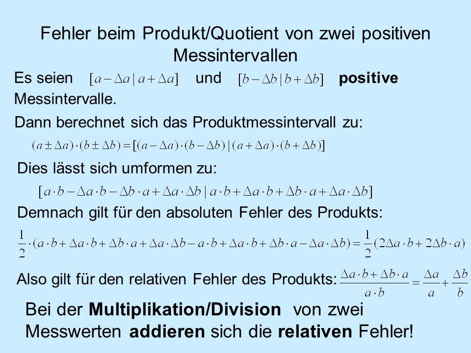 Fehler beim Produkt/Quotient von zwei positiven Messintervallen Es seien und positive Messintervalle. Bei der Multiplikation/Division von zwei Messwer