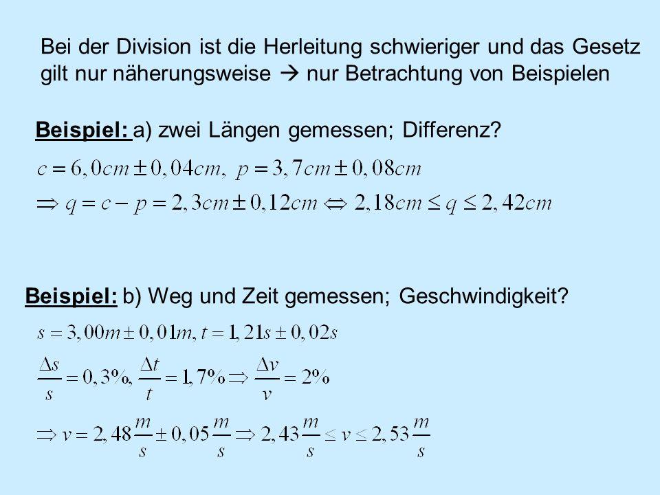 Beispiel: a) zwei Längen gemessen; Differenz? Beispiel: b) Weg und Zeit gemessen; Geschwindigkeit? Bei der Division ist die Herleitung schwieriger und