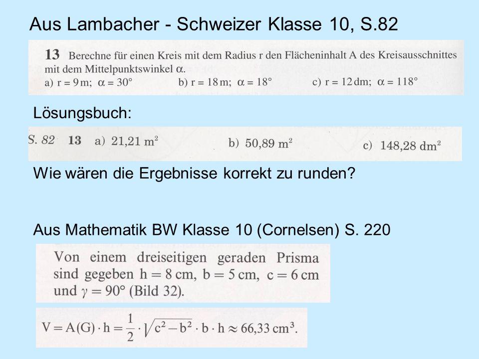 Aus Lambacher - Schweizer Klasse 10, S.82 Lösungsbuch: Wie wären die Ergebnisse korrekt zu runden? Aus Mathematik BW Klasse 10 (Cornelsen) S. 220