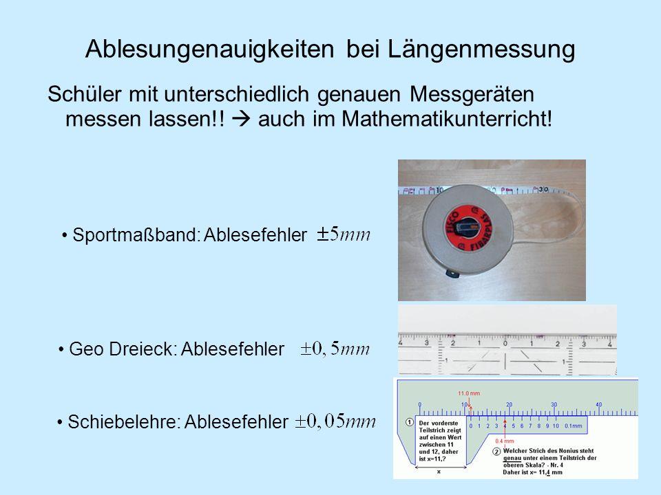 Ablesungenauigkeiten bei Längenmessung Schüler mit unterschiedlich genauen Messgeräten messen lassen!! auch im Mathematikunterricht! Sportmaßband: Abl