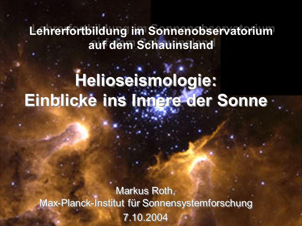 Helioseismologie: Einblicke ins Innere der Sonne Lehrerfortbildung im Sonnenobservatorium auf dem Schauinsland Helioseismologie: Einblicke ins Innere
