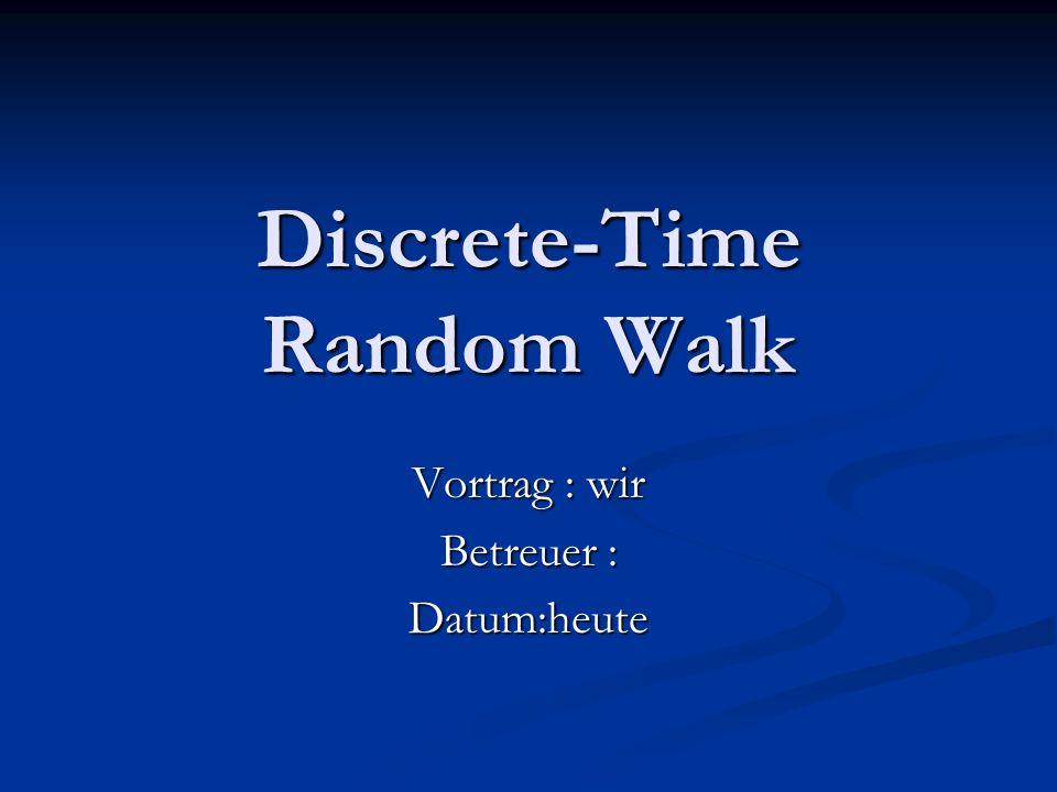 Discrete-Time Random Walk Vortrag : wir Betreuer : Datum:heute