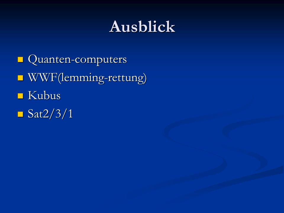 Ausblick Quanten-computers Quanten-computers WWF(lemming-rettung) WWF(lemming-rettung) Kubus Kubus Sat2/3/1 Sat2/3/1