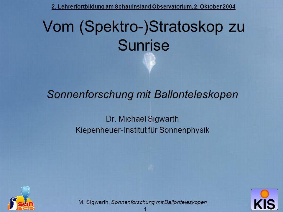 M. SIgwarth, Sonnenforschung mit Ballonteleskopen 1 2. Lehrerfortbildung am Schauinsland Observatorium, 2. Oktober 2004 Vom (Spektro-)Stratoskop zu Su