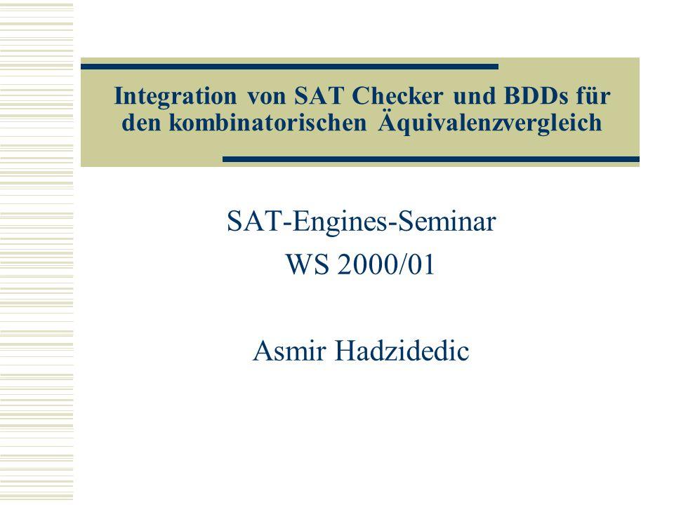 Integration von SAT Checker und BDDs für den kombinatorischen Äquivalenzvergleich SAT-Engines-Seminar WS 2000/01 Asmir Hadzidedic