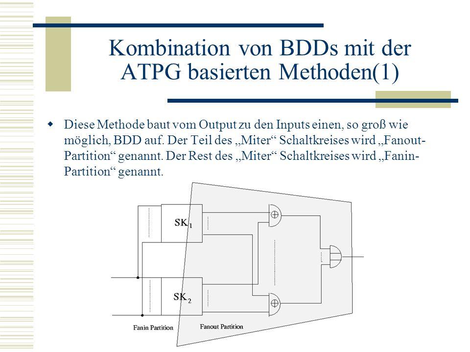 Kombination von BDDs mit der ATPG basierten Methoden(1) Diese Methode baut vom Output zu den Inputs einen, so groß wie möglich, BDD auf. Der Teil des