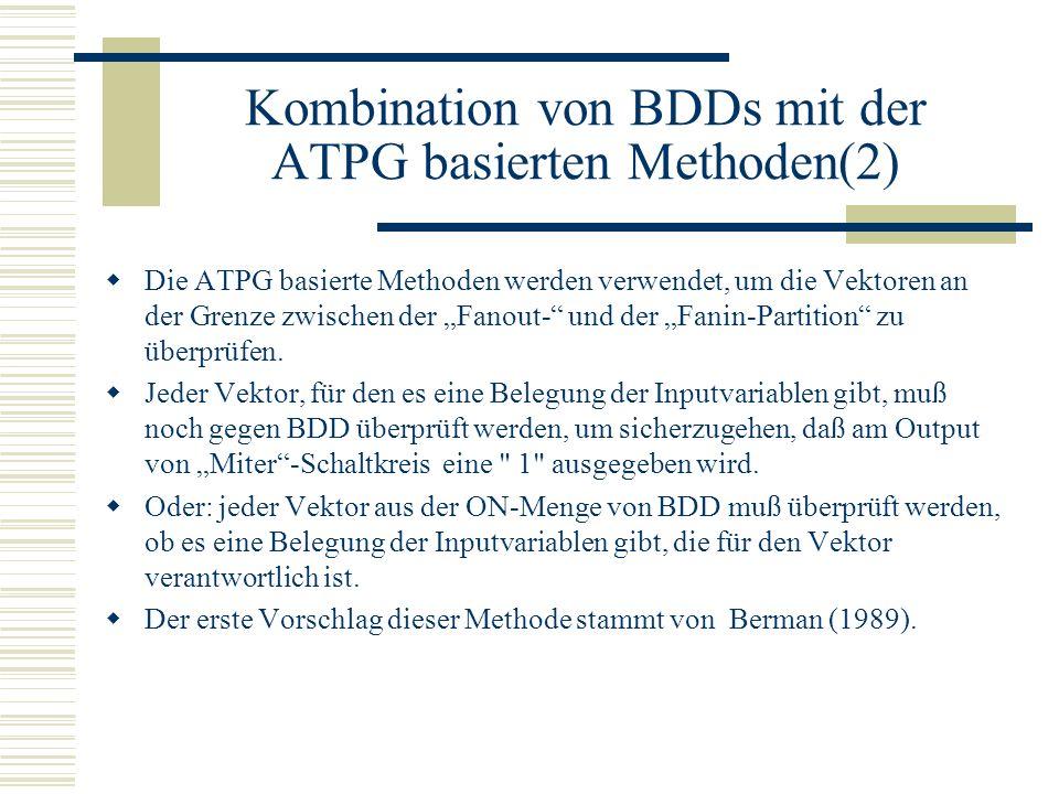 Kombination von BDDs mit der ATPG basierten Methoden(2) Die ATPG basierte Methoden werden verwendet, um die Vektoren an der Grenze zwischen der Fanout- und der Fanin-Partition zu überprüfen.