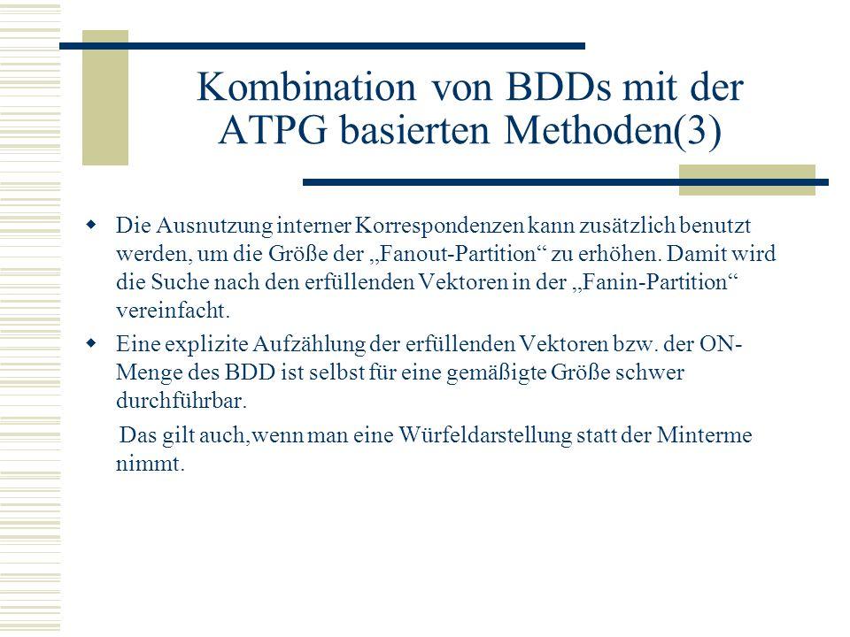 Kombination von BDDs mit der ATPG basierten Methoden(3) Die Ausnutzung interner Korrespondenzen kann zusätzlich benutzt werden, um die Größe der Fanou