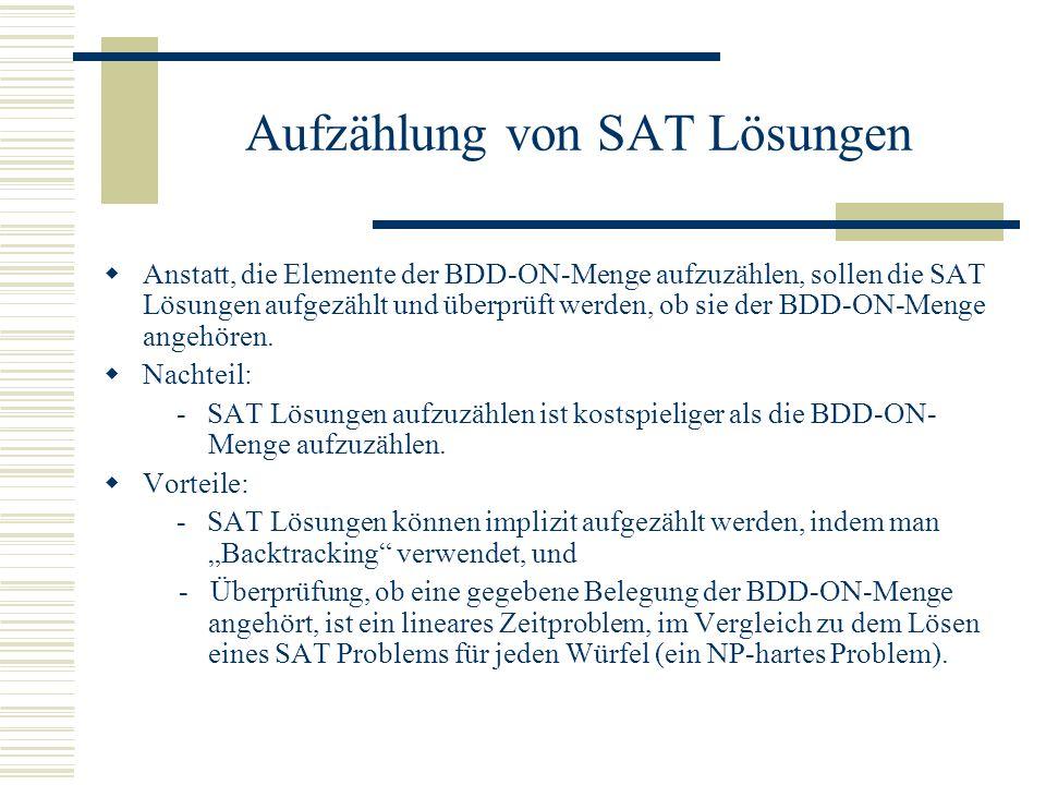 Aufzählung von SAT Lösungen Anstatt, die Elemente der BDD-ON-Menge aufzuzählen, sollen die SAT Lösungen aufgezählt und überprüft werden, ob sie der BD
