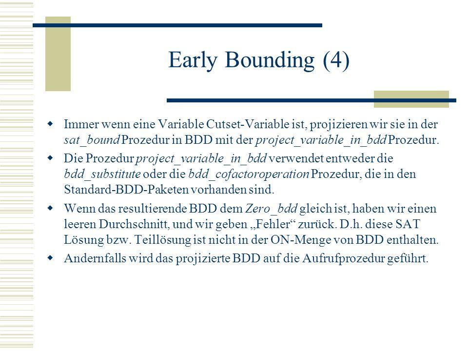 Early Bounding (4) Immer wenn eine Variable Cutset-Variable ist, projizieren wir sie in der sat_bound Prozedur in BDD mit der project_variable_in_bdd Prozedur.