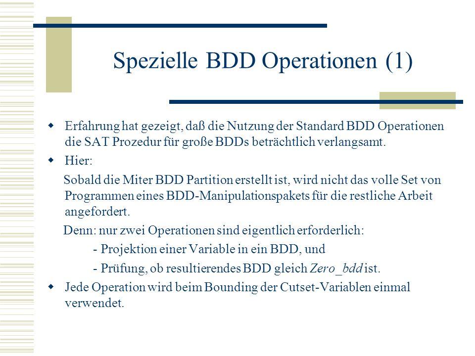 Spezielle BDD Operationen (1) Erfahrung hat gezeigt, daß die Nutzung der Standard BDD Operationen die SAT Prozedur für große BDDs beträchtlich verlangsamt.