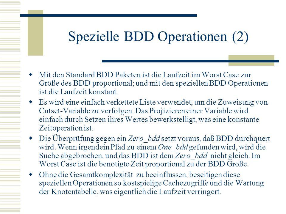 Spezielle BDD Operationen (2) Mit den Standard BDD Paketen ist die Laufzeit im Worst Case zur Größe des BDD proportional; und mit den speziellen BDD Operationen ist die Laufzeit konstant.