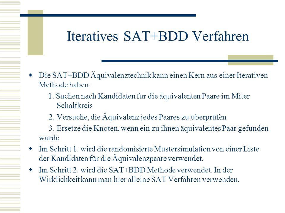 Iteratives SAT+BDD Verfahren Die SAT+BDD Äquivalenztechnik kann einen Kern aus einer Iterativen Methode haben: 1. Suchen nach Kandidaten für die äquiv