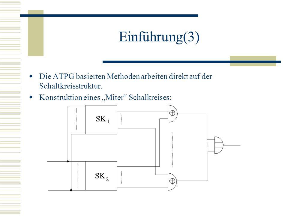 Einführung(3) Die ATPG basierten Methoden arbeiten direkt auf der Schaltkreisstruktur. Konstruktion eines Miter Schalkreises: