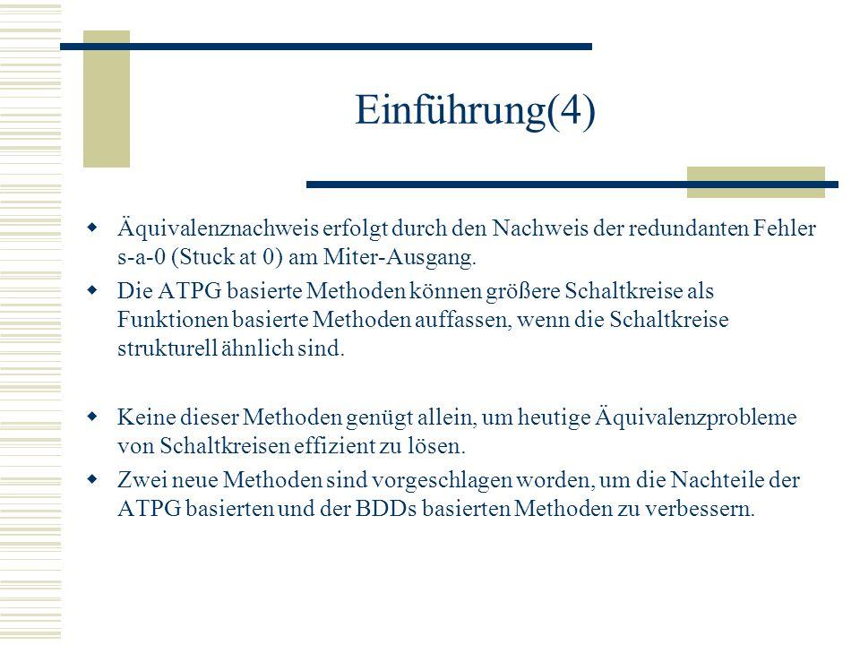 Einführung(4) Äquivalenznachweis erfolgt durch den Nachweis der redundanten Fehler s-a-0 (Stuck at 0) am Miter-Ausgang. Die ATPG basierte Methoden kön