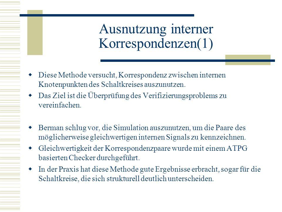 Ausnutzung interner Korrespondenzen(1) Diese Methode versucht, Korrespondenz zwischen internen Knotenpunkten des Schaltkreises auszunutzen. Das Ziel i