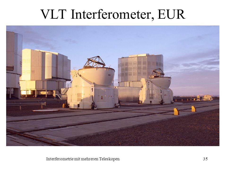 Interferometrie mit mehreren Teleskopen35 VLT Interferometer, EUR