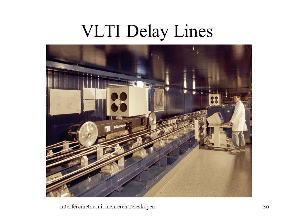 Interferometrie mit mehreren Teleskopen36 VLTI Delay Lines