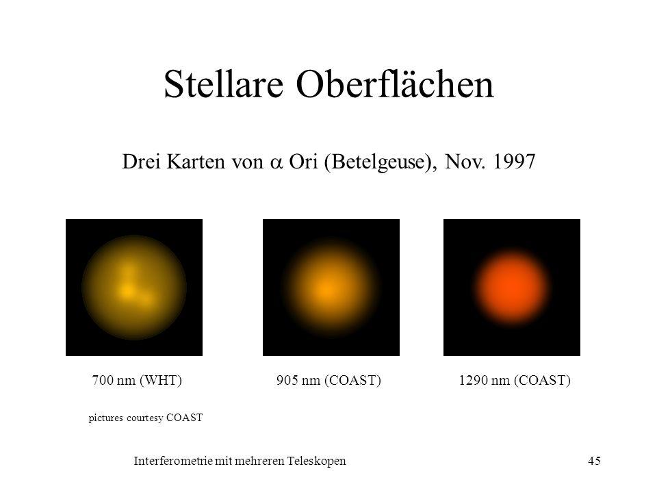 Interferometrie mit mehreren Teleskopen45 Stellare Oberflächen 700 nm (WHT)905 nm (COAST)1290 nm (COAST) Drei Karten von Ori (Betelgeuse), Nov. 1997 p