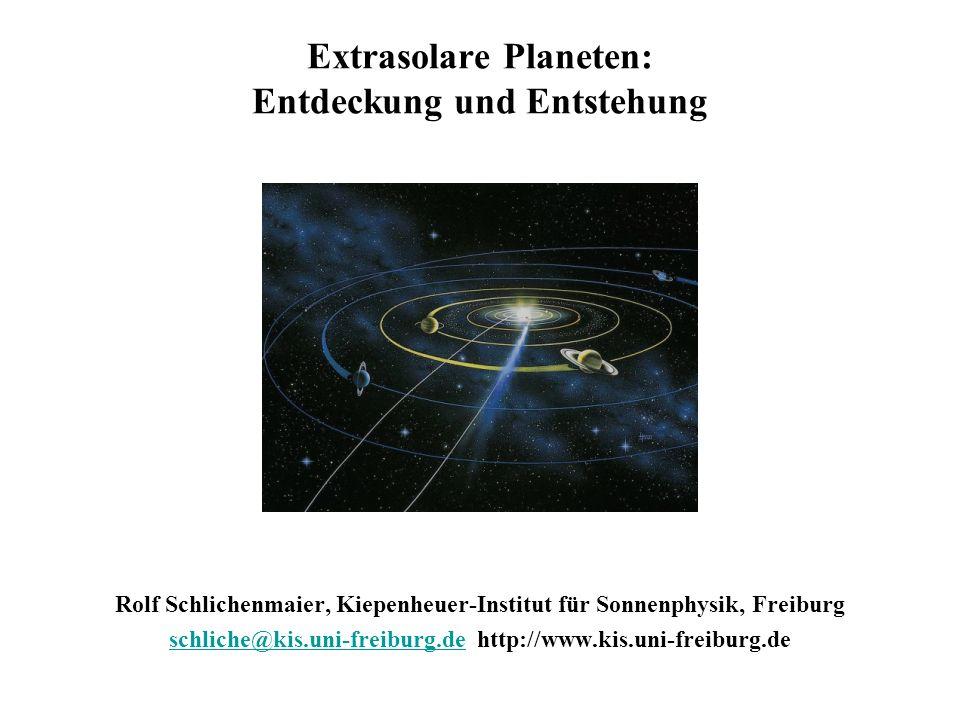 Extrasolare Planeten: Entdeckung und Entstehung Rolf Schlichenmaier, Kiepenheuer-Institut für Sonnenphysik, Freiburg schliche@kis.uni-freiburg.deschli