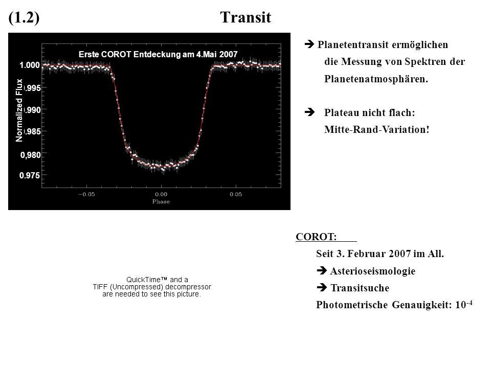 Transit Planetentransit ermöglichen die Messung von Spektren der Planetenatmosphären. Plateau nicht flach: Mitte-Rand-Variation! Erste COROT Entdeckun